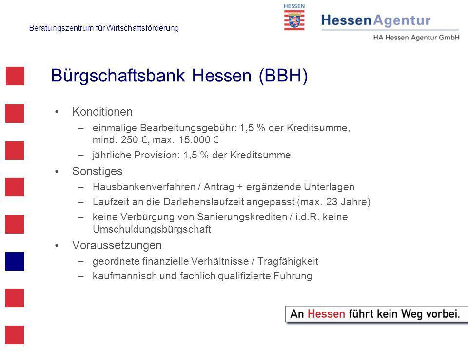 Beratungszentrum für Wirtschaftsförderung Bürgschaftsbank Hessen (BBH) Konditionen –einmalige Bearbeitungsgebühr: 1,5 % der Kreditsumme, mind.