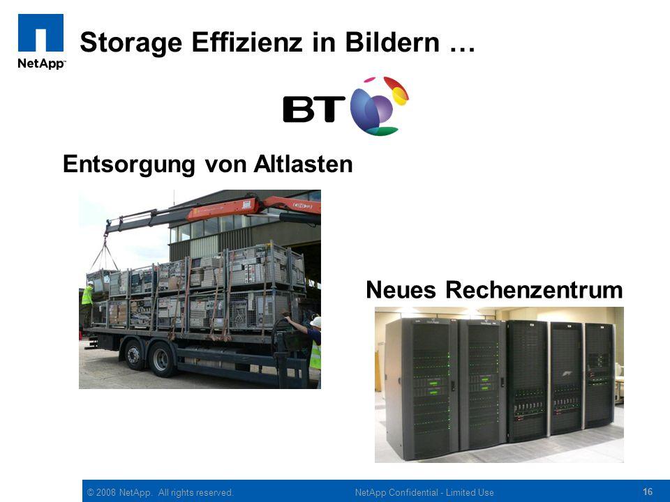 © 2008 NetApp. All rights reserved. 16 NetApp Confidential - Limited Use Storage Effizienz in Bildern … Neues Rechenzentrum Entsorgung von Altlasten