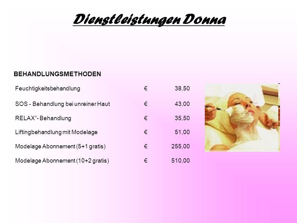 """Dienstleistungen Donna BEHANDLUNGSMETHODEN Feuchtigkeitsbehandlung €38,50 SOS - Behandlung bei unreiner Haut €43,00 RELAX""""- Behandlung €35,50 Liftingb"""