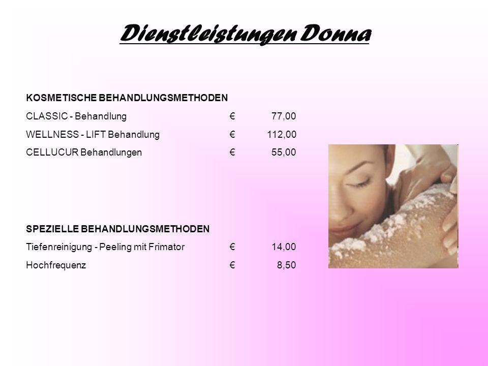 Dienstleistungen Donna KOSMETISCHE BEHANDLUNGSMETHODEN CLASSIC - Behandlung €77,00 WELLNESS - LIFT Behandlung €112,00 CELLUCUR Behandlungen €55,00 SPE