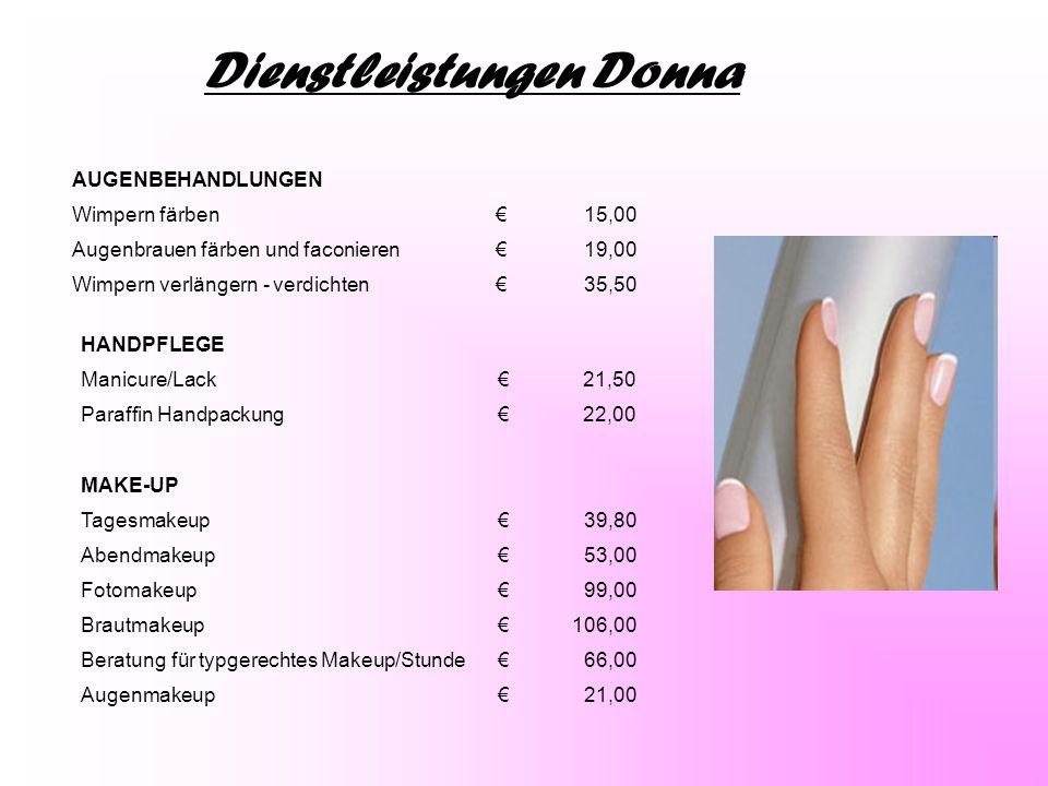 Dienstleistungen Donna AUGENBEHANDLUNGEN Wimpern färben €15,00 Augenbrauen färben und faconieren €19,00 Wimpern verlängern - verdichten €35,50 HANDPFL