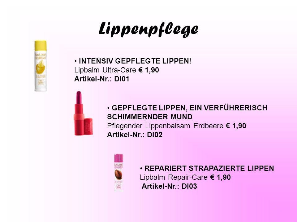 Lippenpflege INTENSIV GEPFLEGTE LIPPEN! Lipbalm Ultra-Care € 1,90 Artikel-Nr.: Dl01 GEPFLEGTE LIPPEN, EIN VERFÜHRERISCH SCHIMMERNDER MUND Pflegender L