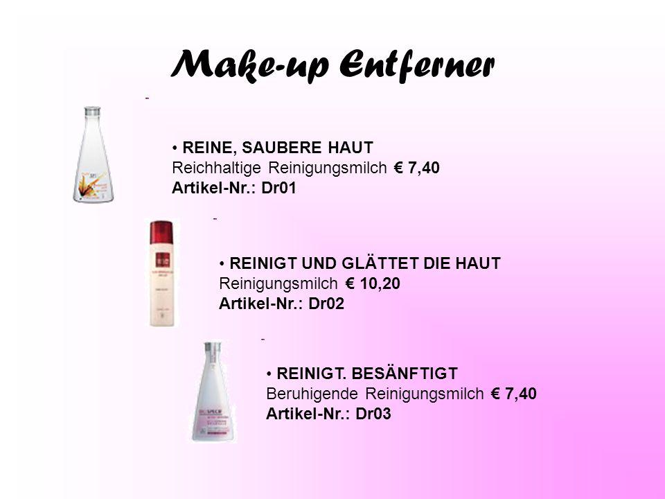 Make-up Entferner REINE, SAUBERE HAUT Reichhaltige Reinigungsmilch € 7,40 Artikel-Nr.: Dr01 REINIGT UND GLÄTTET DIE HAUT Reinigungsmilch € 10,20 Artik