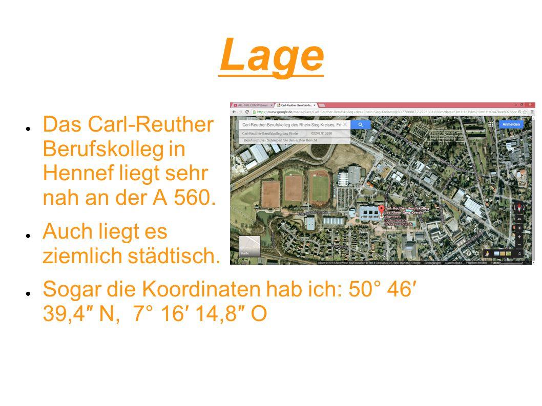 Lage ● Das Carl-Reuther Berufskolleg in Hennef liegt sehr nah an der A 560. ● Auch liegt es ziemlich städtisch. ● Sogar die Koordinaten hab ich: 50° 4