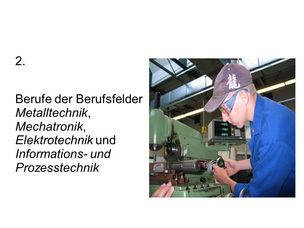 2. Berufe der Berufsfelder Metalltechnik, Mechatronik, Elektrotechnik und Informations- und Prozesstechnik