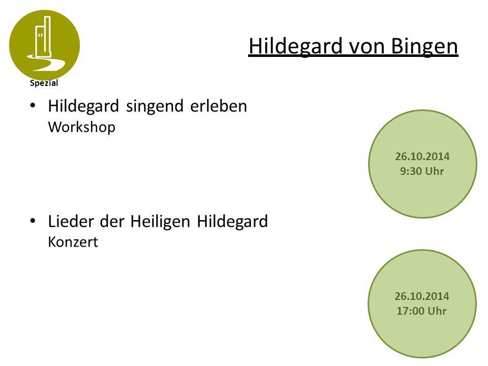 Spezial Hildegard von Bingen Hildegard singend erleben Workshop Lieder der Heiligen Hildegard Konzert 26.10.2014 17:00 Uhr 26.10.2014 9:30 Uhr