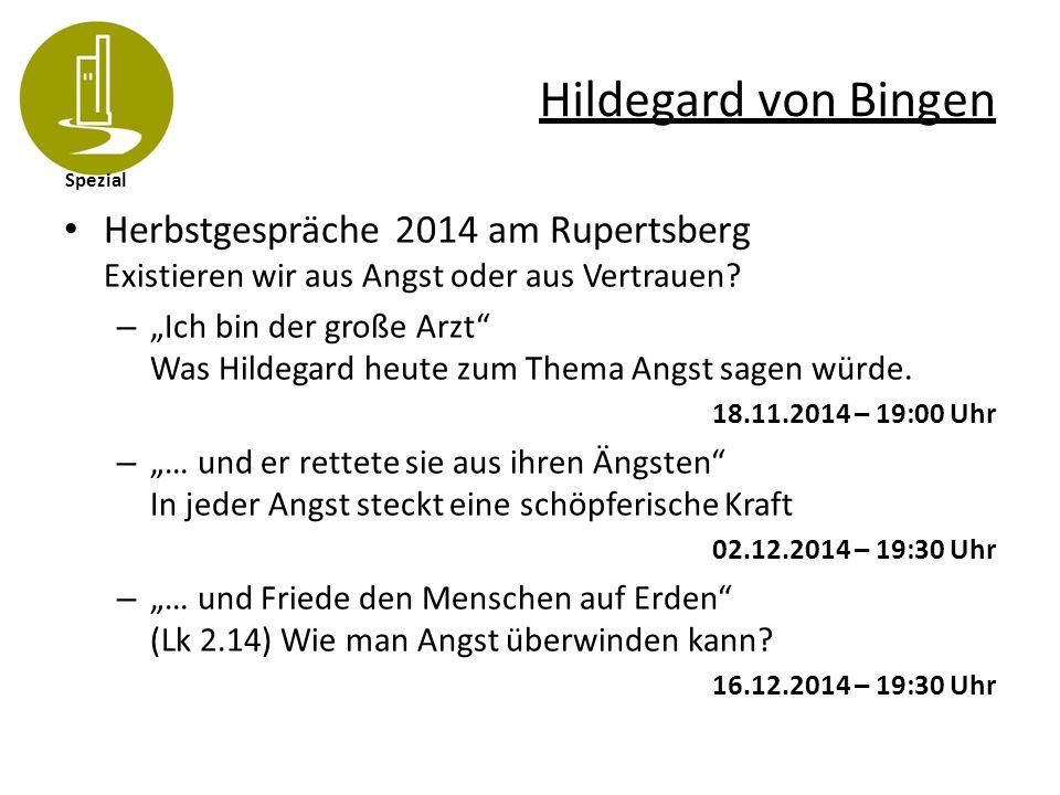 """Spezial Hildegard von Bingen Herbstgespräche 2014 am Rupertsberg Existieren wir aus Angst oder aus Vertrauen? – """"Ich bin der große Arzt"""" Was Hildegard"""