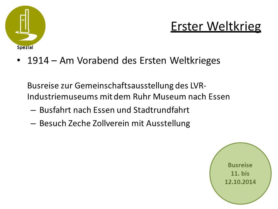 Spezial Erster Weltkrieg 1914 – Am Vorabend des Ersten Weltkrieges Busreise zur Gemeinschaftsausstellung des LVR- Industriemuseums mit dem Ruhr Museum