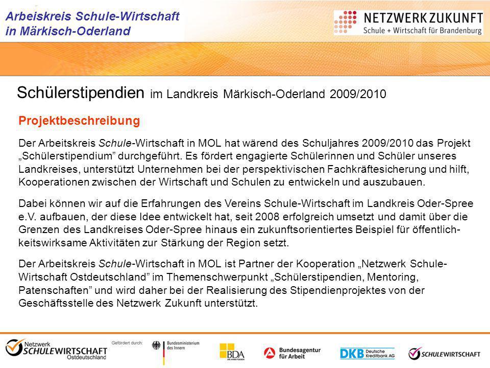 Arbeiskreis Schule-Wirtschaft in Märkisch-Oderland Unternehmen Kleinste, kleine und mittelständische Unternehmen aus der Region übernehmen die Patenschaft für einen Stipendiaten.