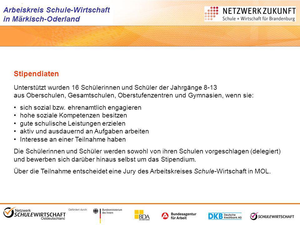 Arbeiskreis Schule-Wirtschaft in Märkisch-Oderland Stipendiaten Unterstützt wurden 16 Schülerinnen und Schüler der Jahrgänge 8-13 aus Oberschulen, Ges