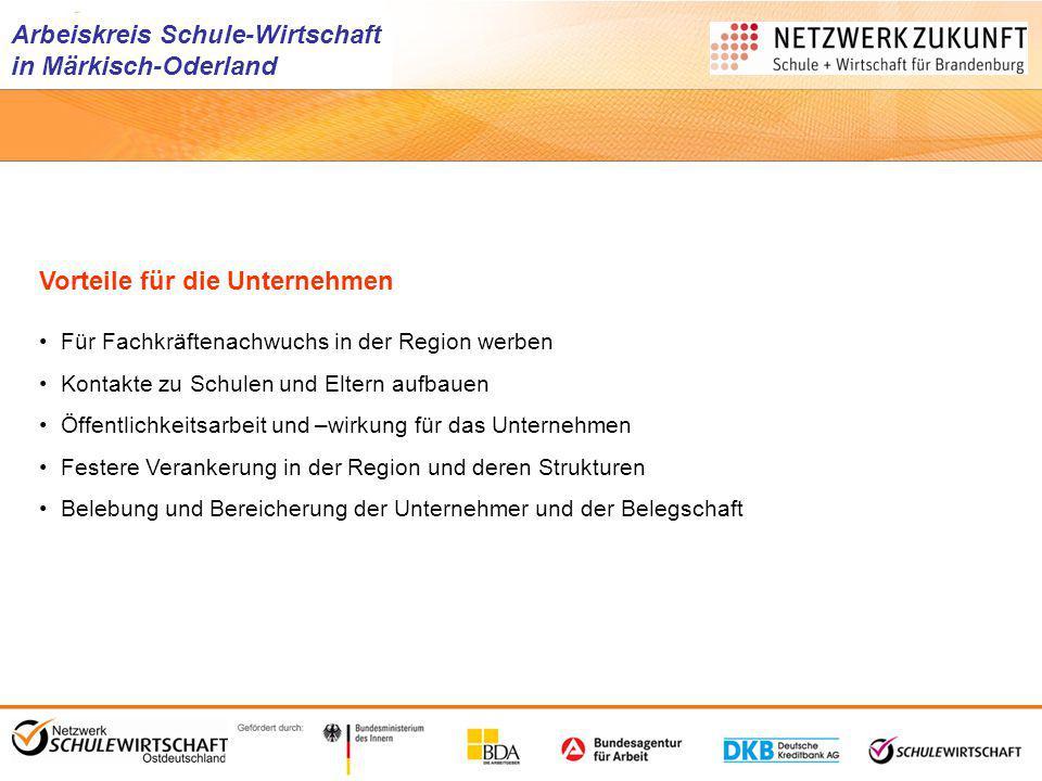 Arbeiskreis Schule-Wirtschaft in Märkisch-Oderland Vorteile für die Unternehmen Für Fachkräftenachwuchs in der Region werben Kontakte zu Schulen und E