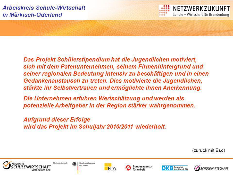 Arbeiskreis Schule-Wirtschaft in Märkisch-Oderland Das Projekt Schülerstipendium hat die Jugendlichen motiviert, sich mit dem Patenunternehmen, seinem