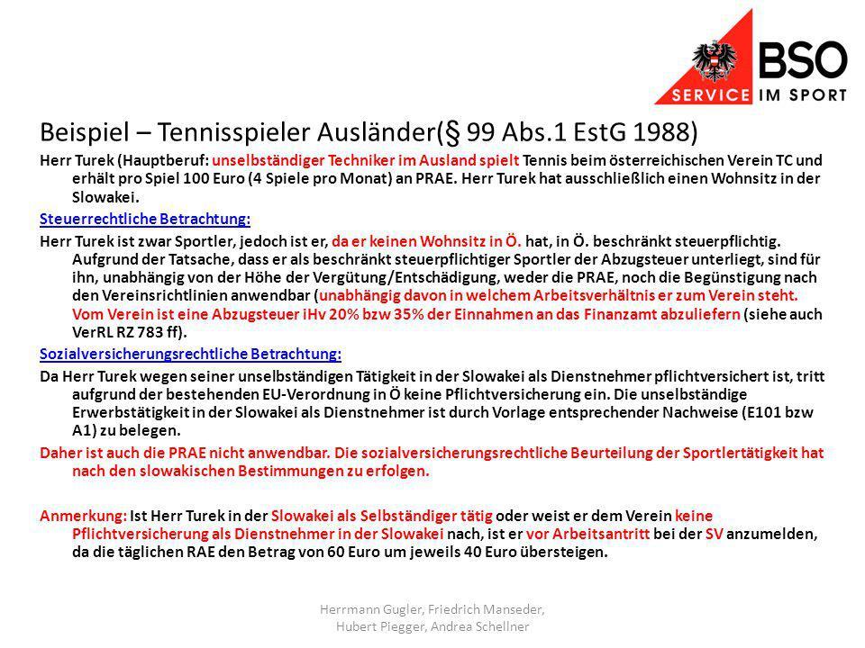 Beispiel – Tennisspieler Ausländer(§ 99 Abs.1 EstG 1988) Herr Turek (Hauptberuf: unselbständiger Techniker im Ausland spielt Tennis beim österreichischen Verein TC und erhält pro Spiel 100 Euro (4 Spiele pro Monat) an PRAE.