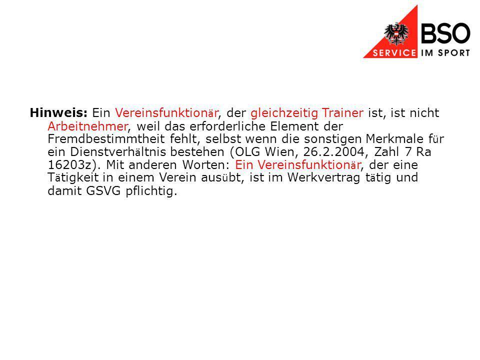 Hinweis: Ein Vereinsfunktion ä r, der gleichzeitig Trainer ist, ist nicht Arbeitnehmer, weil das erforderliche Element der Fremdbestimmtheit fehlt, selbst wenn die sonstigen Merkmale f ü r ein Dienstverh ä ltnis bestehen (OLG Wien, 26.2.2004, Zahl 7 Ra 16203z).