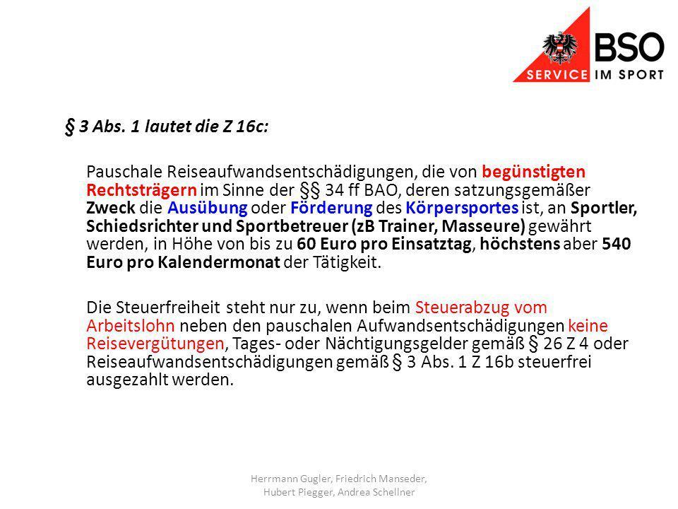 § 3 Abs. 1 lautet die Z 16c: Pauschale Reiseaufwandsentschädigungen, die von begünstigten Rechtsträgern im Sinne der §§ 34 ff BAO, deren satzungsgemäß
