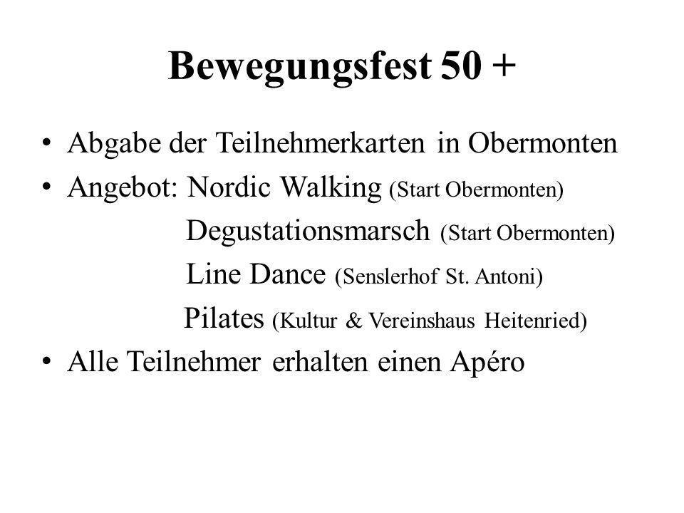 Bewegungsfest 50 + Abgabe der Teilnehmerkarten in Obermonten Angebot: Nordic Walking (Start Obermonten) Degustationsmarsch (Start Obermonten) Line Dan
