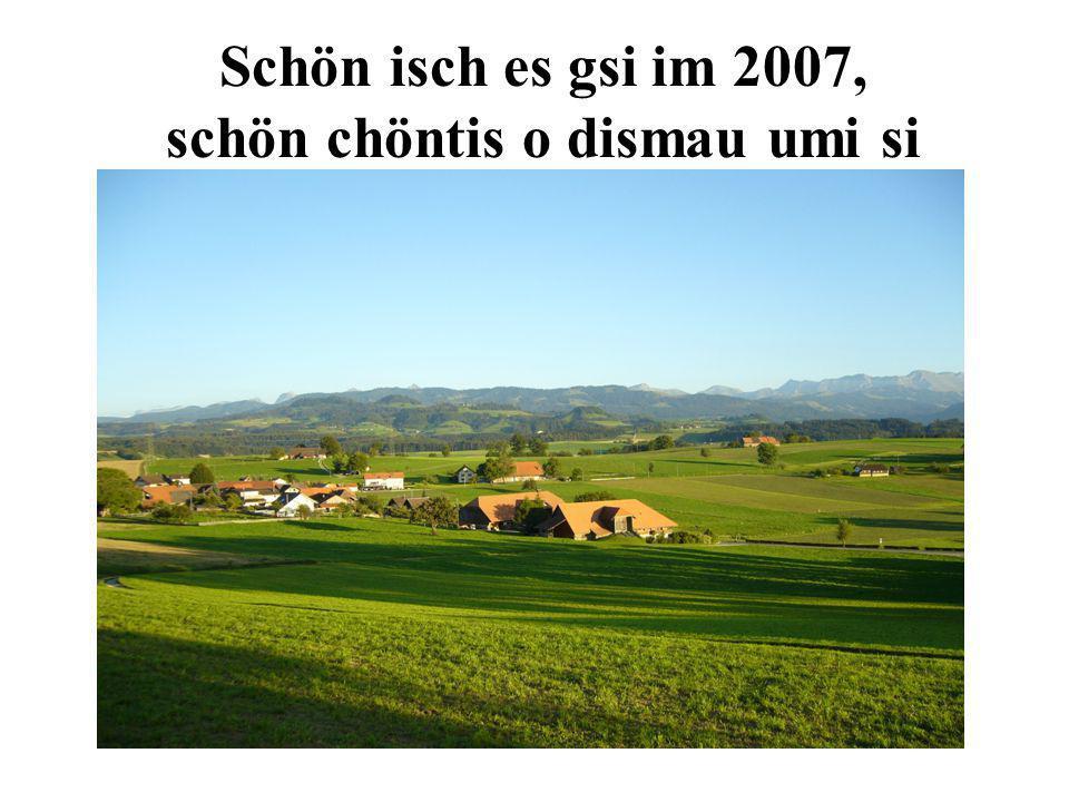 Schön isch es gsi im 2007, schön chöntis o dismau umi si