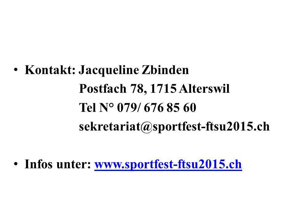 Kontakt: Jacqueline Zbinden Postfach 78, 1715 Alterswil Tel N° 079/ 676 85 60 sekretariat@sportfest-ftsu2015.ch Infos unter: www.sportfest-ftsu2015.ch