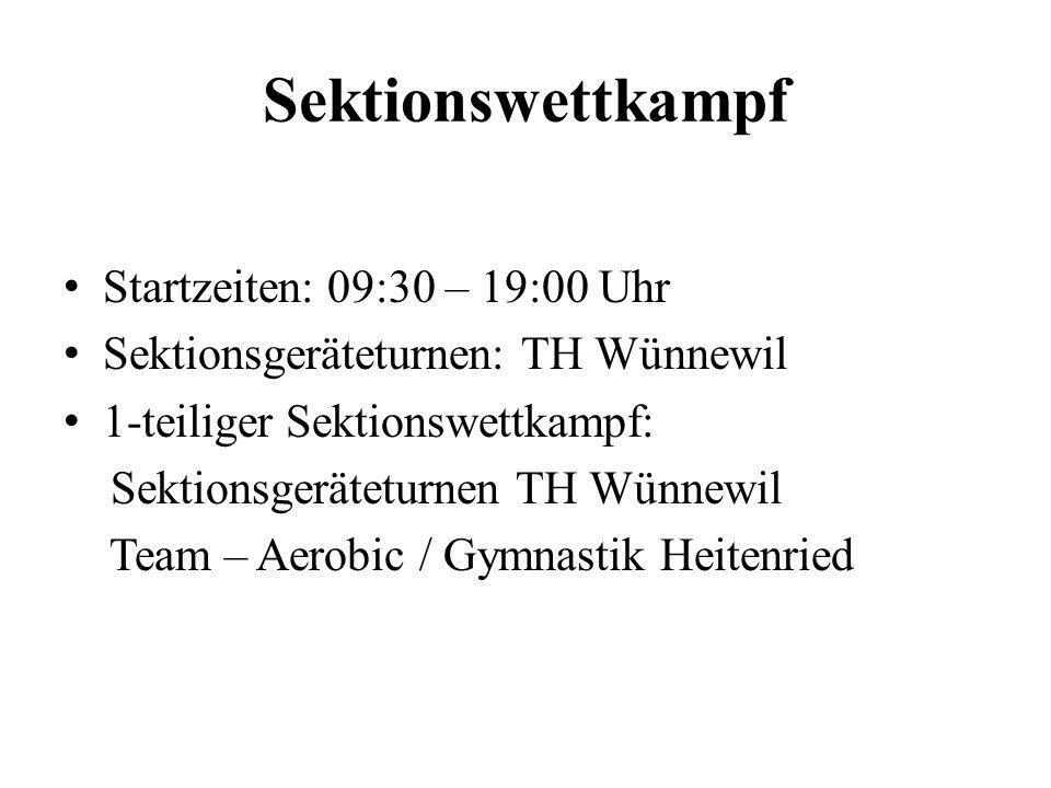 Sektionswettkampf Startzeiten: 09:30 – 19:00 Uhr Sektionsgeräteturnen: TH Wünnewil 1-teiliger Sektionswettkampf: Sektionsgeräteturnen TH Wünnewil Team