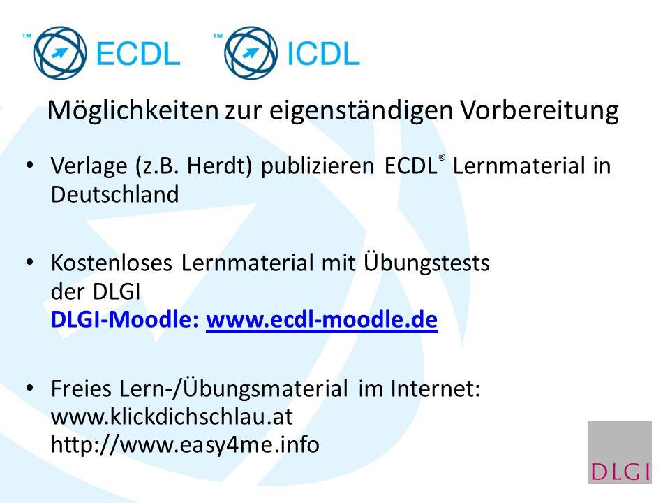 Verlage (z.B. Herdt) publizieren ECDL ® Lernmaterial in Deutschland Kostenloses Lernmaterial mit Übungstests der DLGI DLGI-Moodle: www.ecdl-moodle.dew