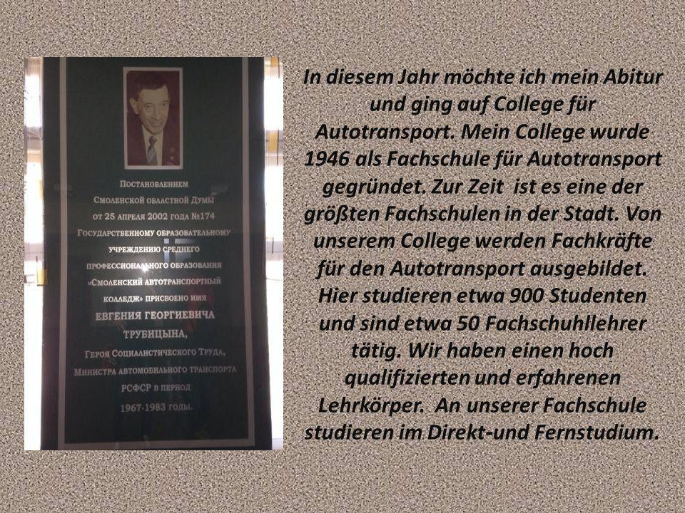 In diesem Jahr möchte ich mein Abitur und ging auf College für Autotransport. Mein College wurde 1946 als Fachschule für Autotransport gegründet. Zur