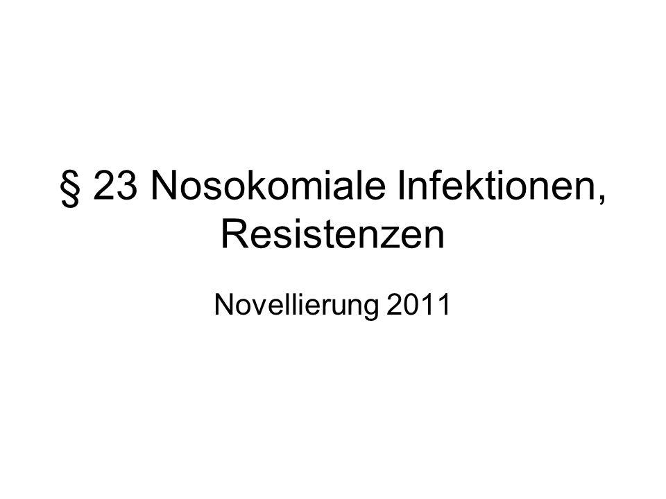 § 23 Nosokomiale Infektionen, Resistenzen Novellierung 2011