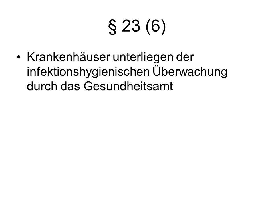 § 23 (6) Krankenhäuser unterliegen der infektionshygienischen Überwachung durch das Gesundheitsamt