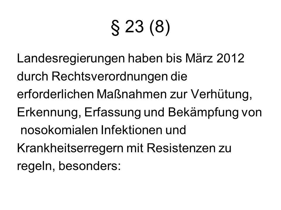 § 23 (8) Landesregierungen haben bis März 2012 durch Rechtsverordnungen die erforderlichen Maßnahmen zur Verhütung, Erkennung, Erfassung und Bekämpfun