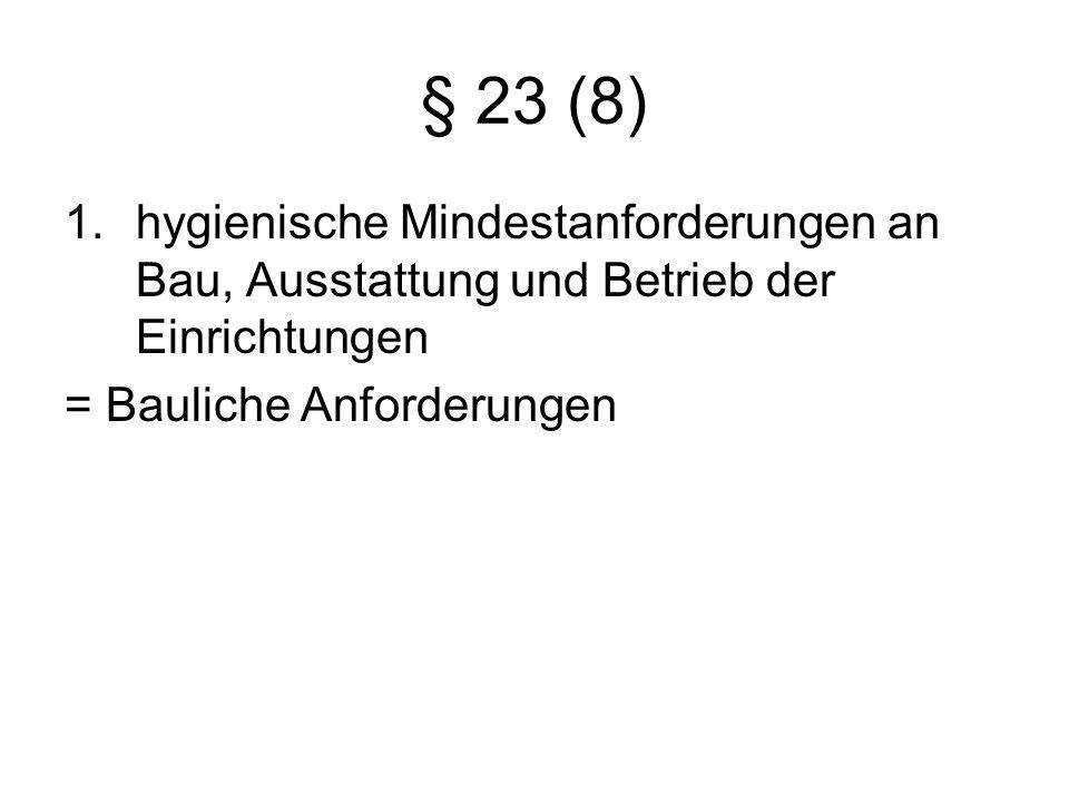 § 23 (8) 1.hygienische Mindestanforderungen an Bau, Ausstattung und Betrieb der Einrichtungen = Bauliche Anforderungen