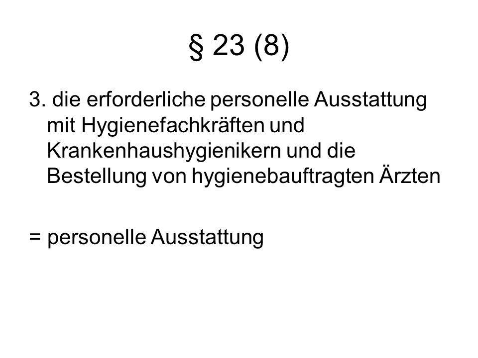 § 23 (8) 3. die erforderliche personelle Ausstattung mit Hygienefachkräften und Krankenhaushygienikern und die Bestellung von hygienebauftragten Ärzte