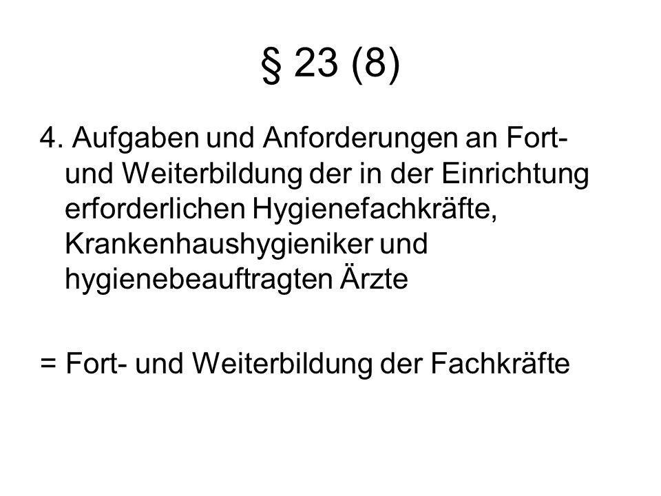 § 23 (8) 4. Aufgaben und Anforderungen an Fort- und Weiterbildung der in der Einrichtung erforderlichen Hygienefachkräfte, Krankenhaushygieniker und h