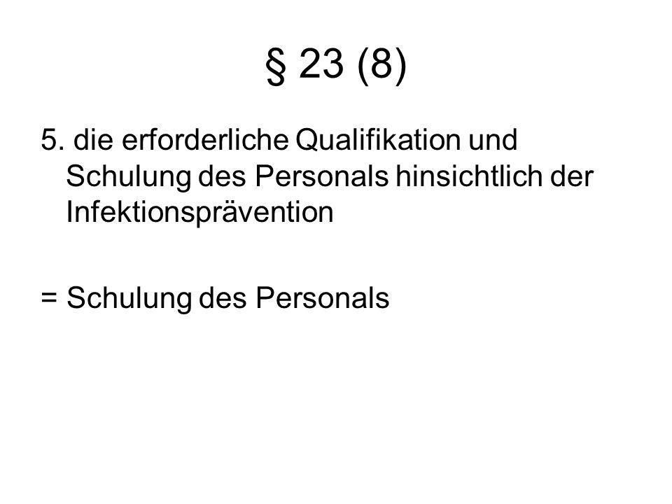 § 23 (8) 5. die erforderliche Qualifikation und Schulung des Personals hinsichtlich der Infektionsprävention = Schulung des Personals