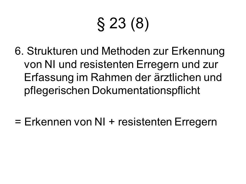 § 23 (8) 6. Strukturen und Methoden zur Erkennung von NI und resistenten Erregern und zur Erfassung im Rahmen der ärztlichen und pflegerischen Dokumen