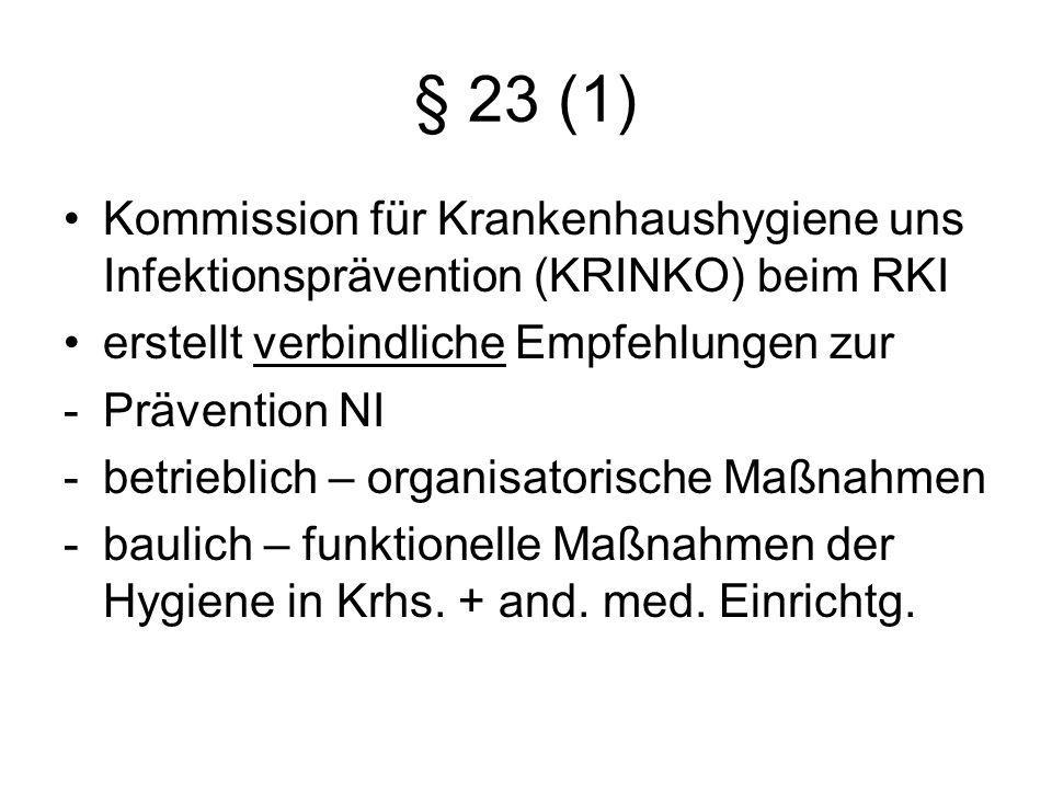 § 23 (8) Landesregierungen haben bis März 2012 durch Rechtsverordnungen die erforderlichen Maßnahmen zur Verhütung, Erkennung, Erfassung und Bekämpfung von nosokomialen Infektionen und Krankheitserregern mit Resistenzen zu regeln, besonders: