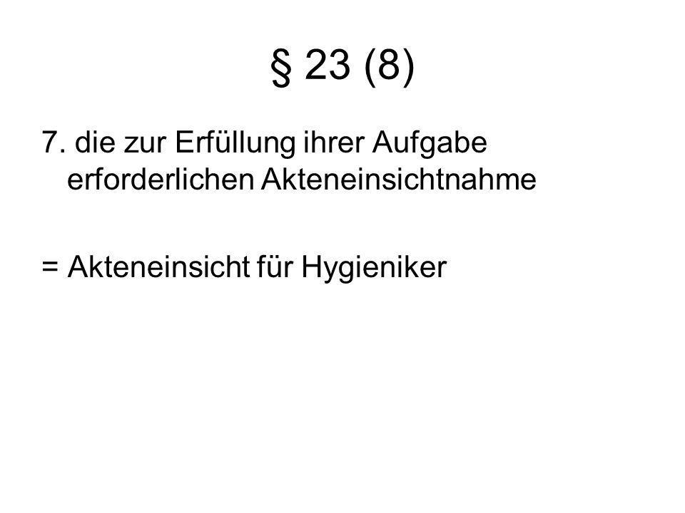 § 23 (8) 7. die zur Erfüllung ihrer Aufgabe erforderlichen Akteneinsichtnahme = Akteneinsicht für Hygieniker