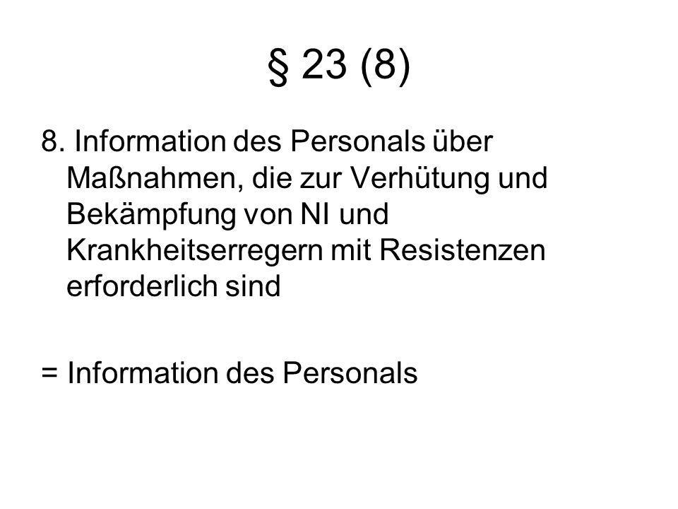 § 23 (8) 8. Information des Personals über Maßnahmen, die zur Verhütung und Bekämpfung von NI und Krankheitserregern mit Resistenzen erforderlich sind