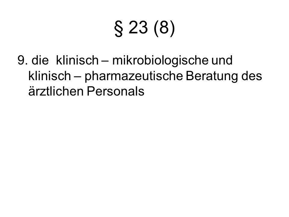 § 23 (8) 9. die klinisch – mikrobiologische und klinisch – pharmazeutische Beratung des ärztlichen Personals
