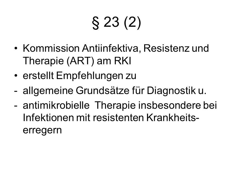 § 23 (2) Kommission Antiinfektiva, Resistenz und Therapie (ART) am RKI erstellt Empfehlungen zu -allgemeine Grundsätze für Diagnostik u. -antimikrobie
