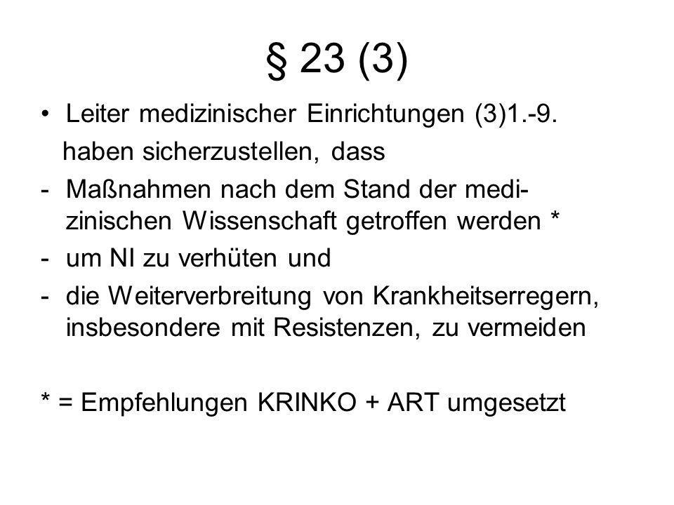 § 23 (3) Leiter medizinischer Einrichtungen (3)1.-9. haben sicherzustellen, dass -Maßnahmen nach dem Stand der medi- zinischen Wissenschaft getroffen