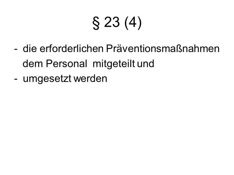 § 23 (4) -die erforderlichen Präventionsmaßnahmen dem Personal mitgeteilt und -umgesetzt werden