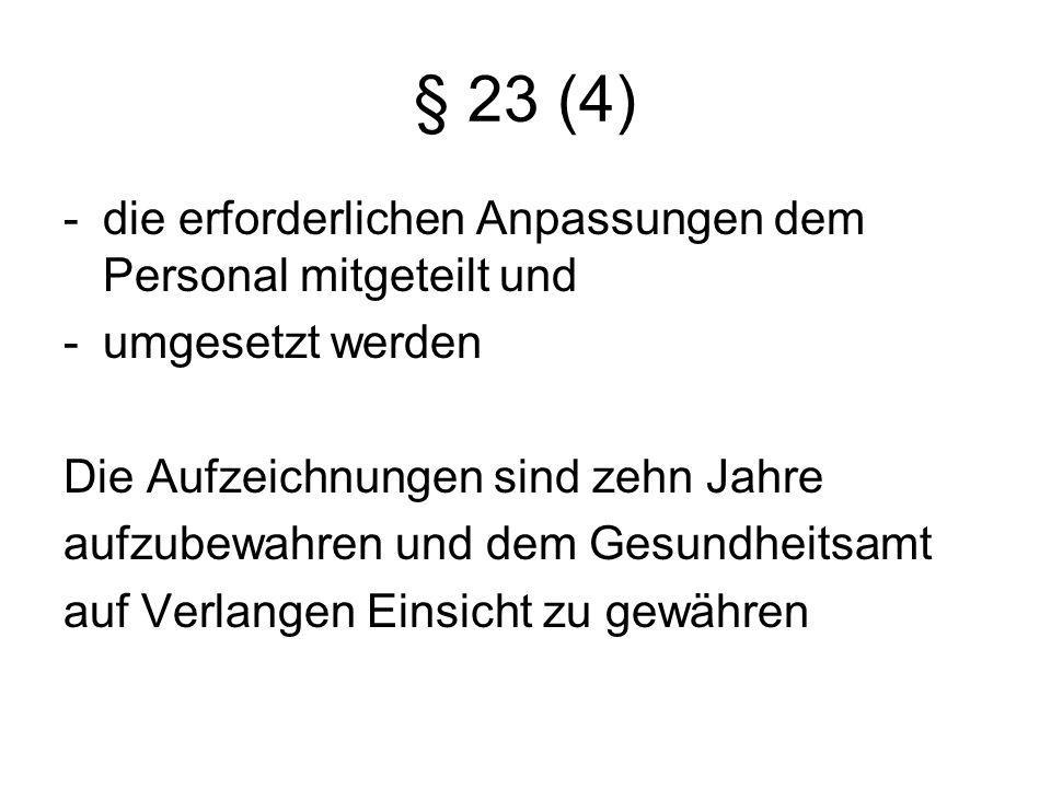 § 23 (4) -die erforderlichen Anpassungen dem Personal mitgeteilt und -umgesetzt werden Die Aufzeichnungen sind zehn Jahre aufzubewahren und dem Gesund