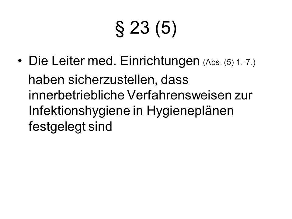 § 23 (5) Die Leiter med. Einrichtungen (Abs. (5) 1.-7.) haben sicherzustellen, dass innerbetriebliche Verfahrensweisen zur Infektionshygiene in Hygien