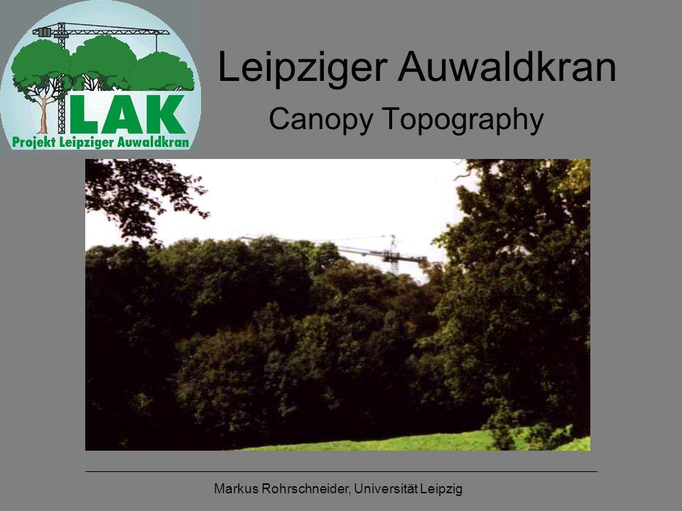 Markus Rohrschneider, Universität Leipzig Leipziger Auwaldkran Canopy Topography
