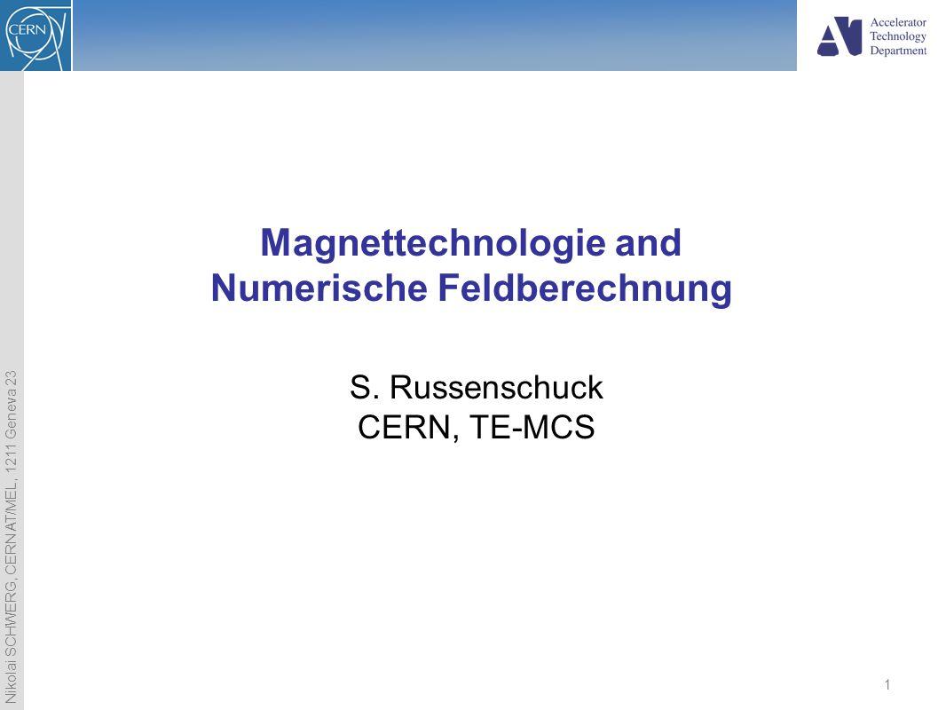 Nikolai SCHWERG, CERN AT/MEL, 1211 Geneva 23 1 Magnettechnologie and Numerische Feldberechnung S. Russenschuck CERN, TE-MCS