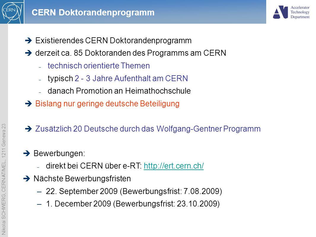 Nikolai SCHWERG, CERN AT/MEL, 1211 Geneva 23 CERN Doktorandenprogramm  Existierendes CERN Doktorandenprogramm  derzeit ca. 85 Doktoranden des Progra