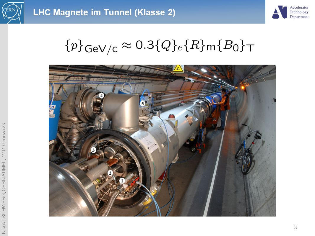 Nikolai SCHWERG, CERN AT/MEL, 1211 Geneva 23 3 LHC Magnete im Tunnel (Klasse 2)