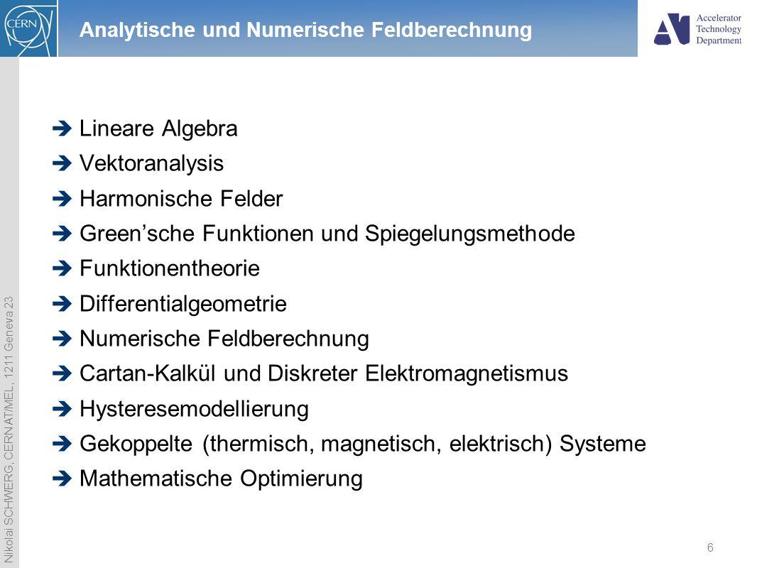 Nikolai SCHWERG, CERN AT/MEL, 1211 Geneva 23 6 Analytische und Numerische Feldberechnung  Lineare Algebra  Vektoranalysis  Harmonische Felder  Gre