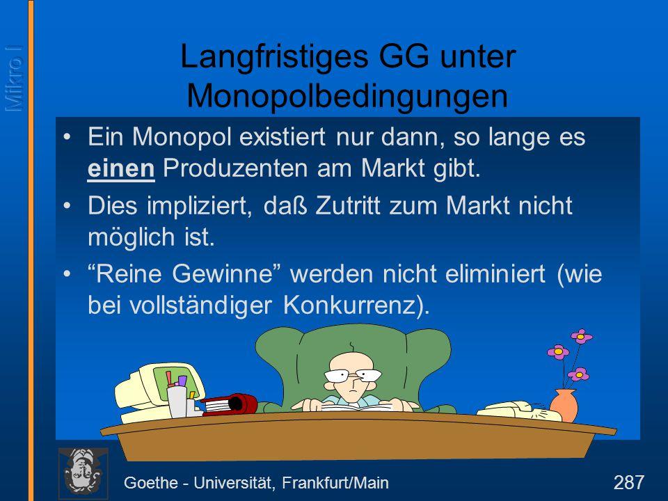Goethe - Universität, Frankfurt/Main 287 Ein Monopol existiert nur dann, so lange es einen Produzenten am Markt gibt. Dies impliziert, daß Zutritt zum