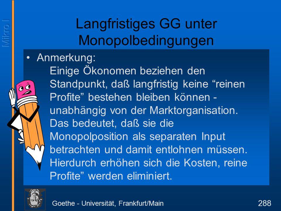 """Goethe - Universität, Frankfurt/Main 288 Anmerkung: Einige Ökonomen beziehen den Standpunkt, daß langfristig keine """"reinen Profite"""" bestehen bleiben k"""