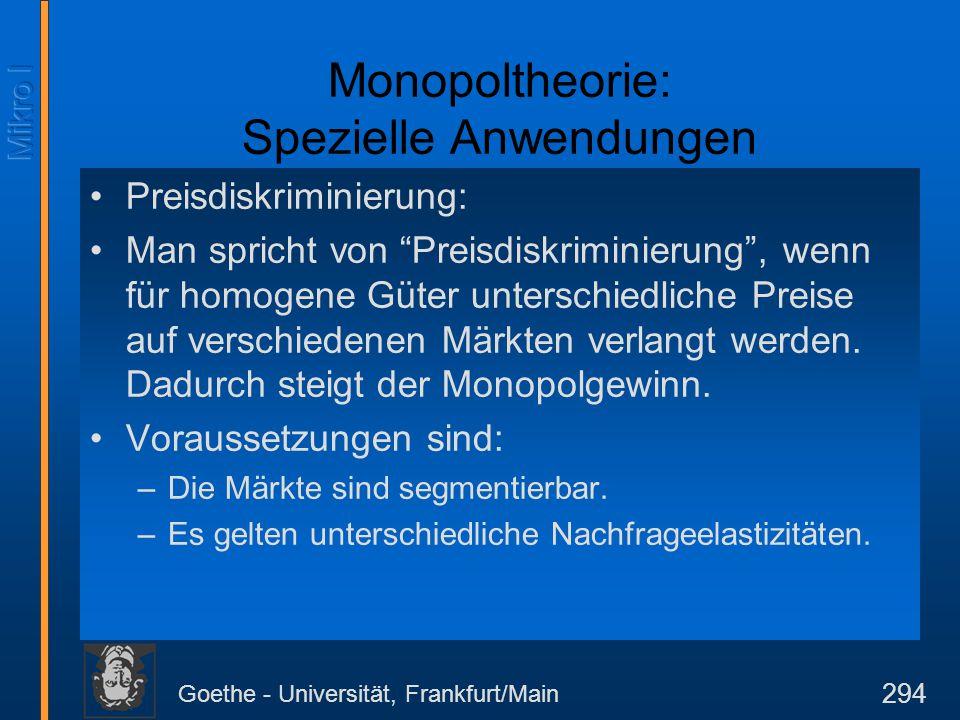 """Goethe - Universität, Frankfurt/Main 294 Monopoltheorie: Spezielle Anwendungen Preisdiskriminierung: Man spricht von """"Preisdiskriminierung"""", wenn für"""